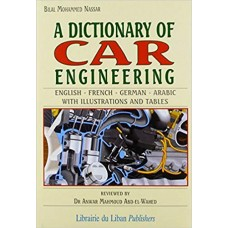 A Dictionary of Car Engineering English French German Arabic with illustrations and tables / قاموس هندسة السيّارات - انكليزي - فرنسي - الماني - عربي