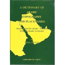 A Dictionary of Arabic Topography and Placenames: A Transliterated Arabic - English Dictionary With an Arabic Glossary of Topographical Words and Places / معجم الطوبوغرافية وأسماء الأماكن العربية بالإنجليزية مع مقابلتها العربية ومسرد ألفبائي بها