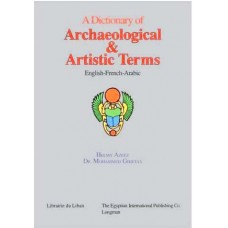 A Dictionary of Archaeological and Artistic Terms (English - French - Arabic) / قاموس المصطلحات الأثرية والفنية - انكليزي - فرنسي - عربي