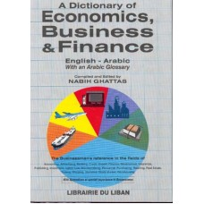 A Dictionary of Economics. Business and Finance  (English - Arabic) -  with an Arabic Glossary