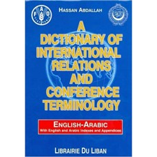 A Dictionary of International Relations and Conference Terminology English - Arabic
