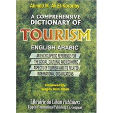 A Comprehensive Dictionary of Tourism (English - Arabic) An encyclopedic Reference for the Social, Cultural and Economic Aspects of Tourism / المعجم لسياحي الشامل إنجليزي عربي معجم موسعي يتناول مجالات السياحة