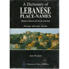 A Dictionary of Lebanese Place-Names (Mount Lebanon and North Lebanon) English - English-Arabic / معجم أسماء القرى والأماكن اللبنانية - جبل لبنان وشمال لبنان - إنجليزي - إنجليزي - عربي