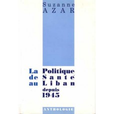 The Public Health Administration in Lebanon since 1945 (in French) / La Politique de Sante au Liban depuis 1945