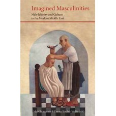Imagined Masculinities: Male Identity & Culture in the Middle East