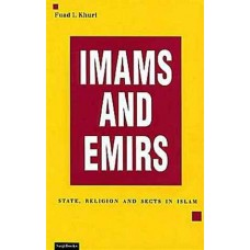 Imams and Emirs : State, Religion and Sects in Islam