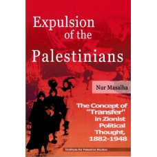 """Expulsion of the Palestinians: The Concept of """"Transfer"""" in Zionist Political Thought, 1882-1948"""