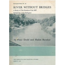 River Without Bridges - A Study of the Exodus of the 1967 Palestinian Ararb Refugees