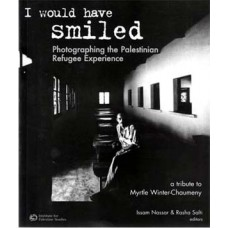 I Would Have Smiled: Photographing the Palestinian Refugee Experience - A Tribute to Myrtle Winter-Chaumeny
