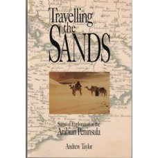 Travelling the Sands: Sagas of Explorations in the Arabian Peninsula