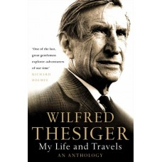 Wilfred Thesiger: My Life and Travels