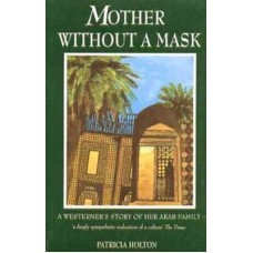 A Mother without a mask: A Westerner's Story of Her Arab Family