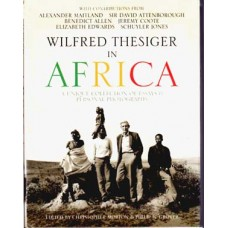 Wilfred Thesiger in Africa:  A Unique Collection of Essays and Personal Photographs