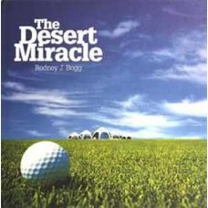 The Desert Miracle by Rodney J. Bogg