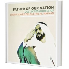 Father of our Nation, Collected Quotes of Sheikh Zayed Bin Sultan Al Nahayan