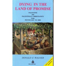 Dying in the Land of Promise - Palestine and Palestinian Christianity from Pentecost to 2000