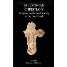 Palestinian Christians - Religion, Politics and Society in the Holy Land