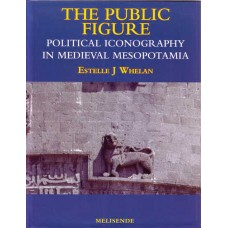 The Public Figure - Political Iconography in Medieval Mesopotamia