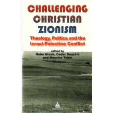 Challenging Christian Zionism - Theology, Politics, and the Israel-Palestine Conflict