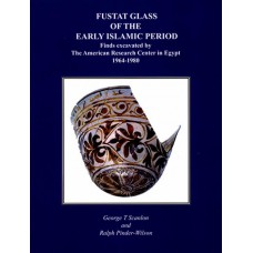 Fustat Glass of the Early Islamic Period: Finds excavated by The American Research Center in Egypt 1964 - 1980