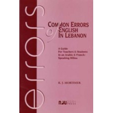 Common Errors of English in Lebanon: A Guide For Teachers and Students in an Arabic and French-Speaking Milieu - Kenneth J. Mortimer