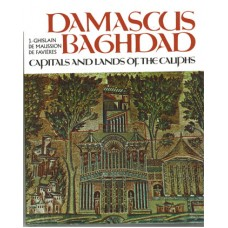 Damascus & Baghdad, Capitals and Lands of the Caliphs