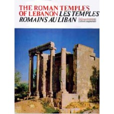 The Roman Temples of Lebanon /  Les Temples Romains au Liban