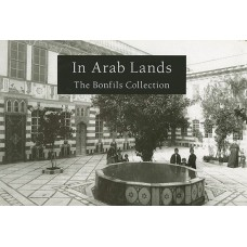 In Arab Lands: The Bonfils Collection