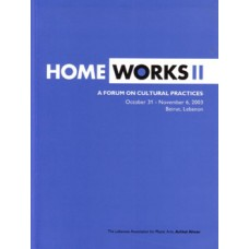 Home Works II - A Forum on Cultural Practices, October 31 - November 6, 2003 (Binlingual: English & Arabic) / أشغال داخلية ٢
