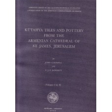 KUTAHYA TILES AND POTTERY FROM THE ARMENIAN CATHEDRAL OF ST. JAMES, JERUSALEM (Volume I & II) - Paperback